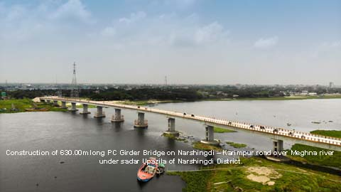 Construction of 630.00m long PC Girder Bridge on Narshingdi – Karimpur road over  Meghna river under sadar Upazila of Narshingdi District. Contract Value: Tk 80,81,80,634.36. USD 9.5 Million.